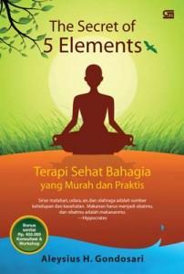 The Secret of 5 Elements: Terapi Sehat Bahagia yang Murah dan Praktis